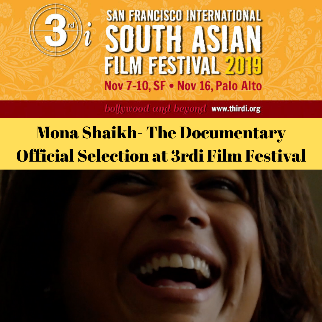 3rdi Film Festival officially selects Mona Shaikh-The Documentary to be showcased in San Francisco.
